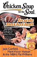 Chicken Soup for the Soul Inside Basketball 101 Great Hoop Stories from Players Coaches & Fans