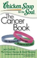 Chicken Soup for the Soul The Cancer Book 101 Stories of Courage Support & Love