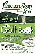 Chicken Soup for the Soul The Golf Book 101 Great Stories from the Course & the Clubhouse
