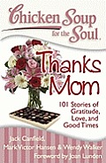 Chicken Soup for the Soul Thanks Mom 101 Stories of Gratitude Love & Good Times