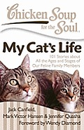 Chicken Soup for the Soul: My Cat's Life: 101 Stories about All the Ages and Stages of Our Feline Family Members (Chicken Soup for the Soul)