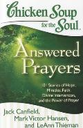 Chicken Soup for the Soul: Answered Prayers: 101 Stories of Hope, Miracles, Faith, Divine Intervention, and the Power of Prayer (Chicken Soup for the Soul)