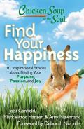 Chicken Soup for the Soul Find Your Happiness 101 Stories about Finding Your Purpose Passion & Joy