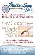 Chicken Soup for the Soul: Say Goodbye to Back Pain!: How to Handle Flare-Ups, Injuries, and Everyday Back Health (Chicken Soup for the Soul)