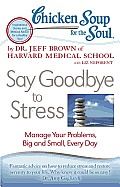 Chicken Soup for the Soul: Say Goodbye to Stress: Manage Your Problems, Big and Small, Every Day (Chicken Soup for the Soul) Cover