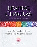 Healing Chakras: Awaken Your Bodys Energy System for Complete Health, Happiness, and Peace