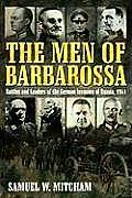 Men of Barbarossa: Commanders Who Led Nazi Germany's Invasion of the Soviet Union