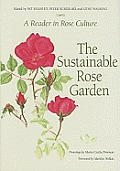 The Sustainable Rose Garden: A Reader in Rose Culture