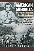 American Guerrilla: The Forgotten Heroics of Russell W. Volckmann-The Man Who Escaped from Bataan, Raised a Filipino Army Against the Japa