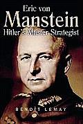 Erich Von Manstein: Hitler's Master Strategist