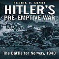 Hitlers Preemptive War The Battle for Norway 1940