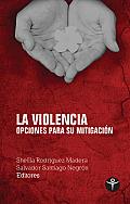La Violencia: Opciones Para Su Mitigacion (Ensayo)