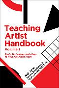 Teaching Artist Handbook, Volume 1: Tools, Techniques, and Ideas to Help Any Artist Teach