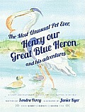 The Most Unusual Pet Ever; Henry Our Great Blue Heron and His Adventures