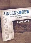 Uncensored: Finding God When He Feels Far Away