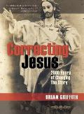 Correcting Jesus: 2000 Years Of Changing The Story by Brian Griffith