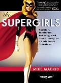 The Supergirls: Fashion, Feminism, Fantasy, and the History of Comic Book Heroines Cover