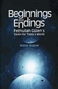 Beginnings and Endings: Fethullah Gulen's Vision for Today's World