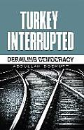 Turkey Interrupted: Derailing Democracy