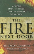 The fire next door; Mexico's drug violence and the danger to America