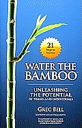 Water the Bamboo Unleashing the Potential of Teams & Individuals