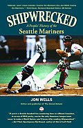 Shipwrecked A Peoples History of the Seattle Mariners
