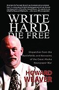 Write Hard, Die Free: Dispatches from the Battlefields & Barrooms of the Great Alaska Newspaper War