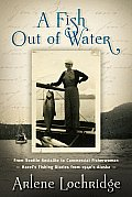 A Fish Out of Water: From Seattle Socialite to Commercial Fisherwoman - Hazel's Fishing Diaries from 1940's Alaska