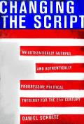 Changing the Script: An Authentically Faithful and Authentically Progressive Political Theology for the 21st Century Cover