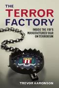 The Terror Factory: Inside the FBI's Manufactured War on Terrorism Cover