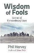 Wisdom of Fools: Stories of Extraordinary Lives