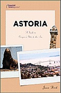 Astoria: A Guide to Oregon's Gate to the Sea (Tourist Town Guides)