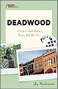 Deadwood: A Guide to South Dakota's Historic Old West Town (Tourist Town Guides)