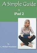 A Simple Guide to Ipad 2 (Simple Guides)