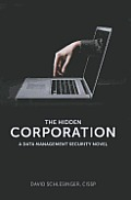 The Hidden Corporation: A Data Management Security Novel