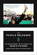 People Reloaded The Green Movement & the Struggle for Freedom in Iran