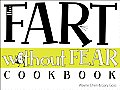 The Fart Without Fear Cookbook