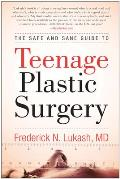 Safe & Sane Guide to Teenage Plastic Surgery
