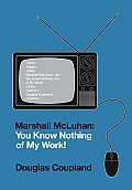 Marshall McLuhan You Know Nothing of My Work
