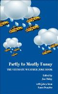 Partly to Mostly Funny: The Ultimate Weather Joke Book