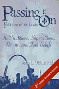 Passing It On: Folklore of St. Louis: Its Traditions, Superstitions, Rituals, and Folk Beliefs