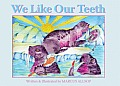 We Like Our Teeth