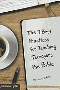 The 7 Best Practices for Teaching Teenagers the Bible (Youthministry Essentials)