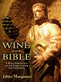 Wine In The Bible A Biblical Reference To Ancient Grape Growing & Winemaking