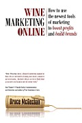 Wine Marketing Online: How to Use the Newest Tools of Marketing to Boost Profits and Build Brands