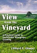 View from the Vineyard: A Practical Guide to Sustainable Wine Grape Growing: A Practical Guide to Sustainable Wine Grape Growing