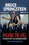 Rocking the Wall. Bruce Springsteen in Ost-Berlin 1988: Das Legendare Konzert