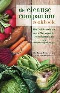 The Cleanse Companion Cookbook: The Definitive Guide to the Naturopathic Detoxification Diet with 70 Hypoallergenic Recipes