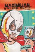 Maximilian & the Bingo Rematch (Max's Lucha Libre Adventures)