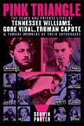 Pink Triangle The Feuds & Private Lives of Tennessee Williams Gore Vidal Truman Capote & Famous Members of Their Entourages